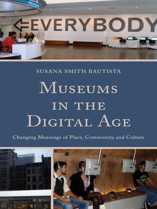 Title details for Museums in the Digital Age by Susana Smith Bautista - Available