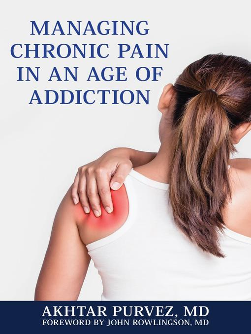 Title details for Managing Chronic Pain in an Age of Addiction by Akhtar Purvez MD - Available