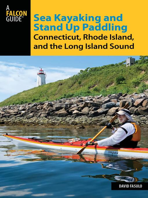 Title details for Sea Kayaking and Stand Up Paddling Connecticut, Rhode Island, and the Long Island Sound by David Fasulo - Available