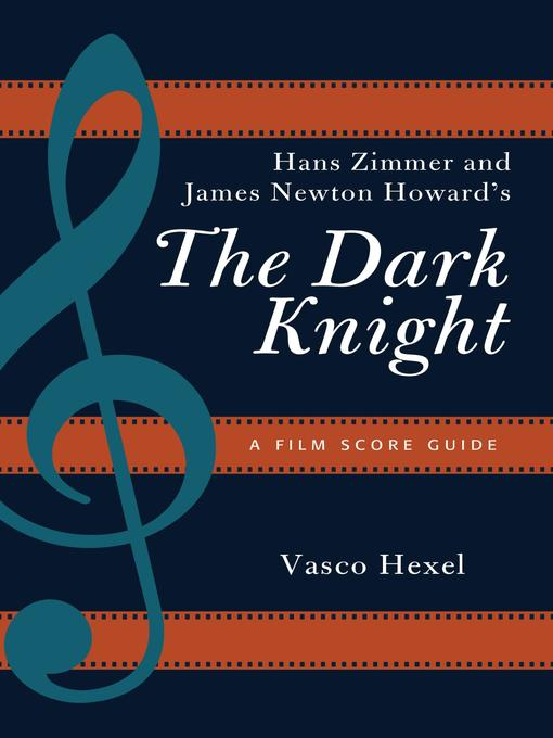 Title details for Hans Zimmer and James Newton Howard's the Dark Knight by Vasco Hexel - Available