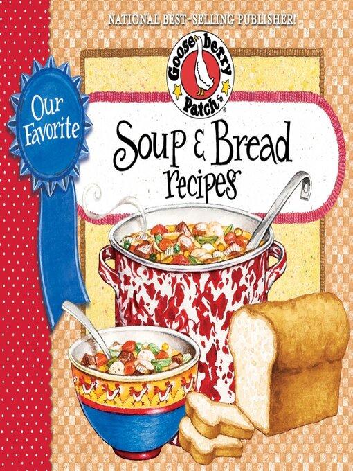 Title details for Our Favorite Soup & Bread Recipes Cookbook by Gooseberry Patch - Wait list