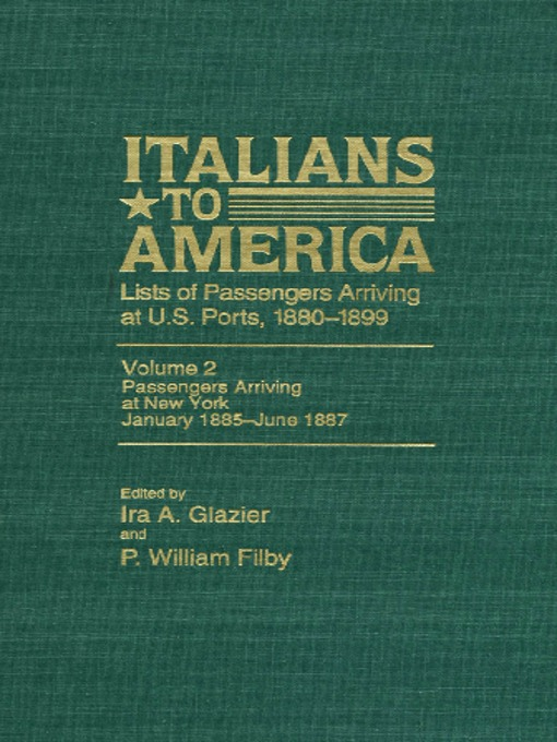Title details for Italians to America, Volume 2 Jan. 1885-June 1887 by Ira Glazier - Wait list