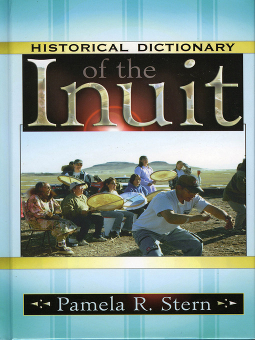 Title details for Historical Dictionary of the Inuit by Pamela R. Stern - Available