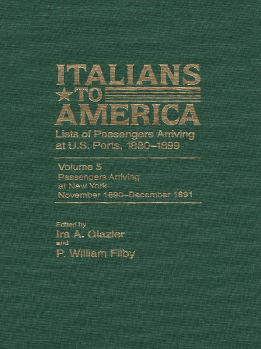 Title details for Italians to America, Volume 5 Nov. 1890-Dec. 1891 by Ira Glazier - Available