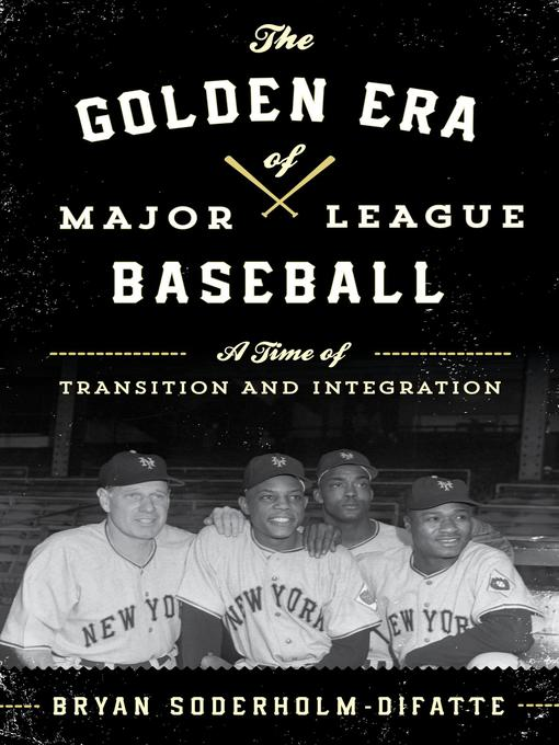 Title details for The Golden Era of Major League Baseball by Bryan Soderholm-Difatte - Available
