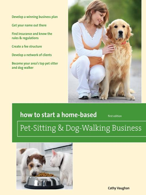 Title details for How to Start a Home-Based Pet-Sitting and Dog-Walking Business by Cathy Vaughan - Available