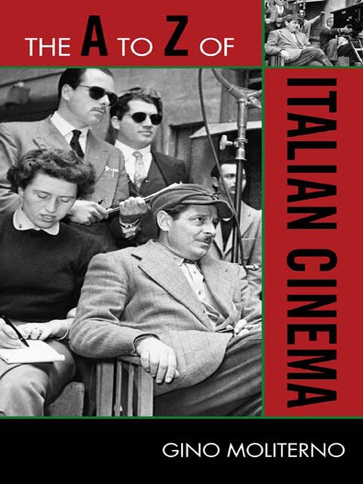 Title details for The A to Z of Italian Cinema by Gino Moliterno - Available