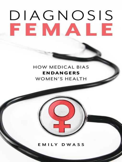 Title details for Diagnosis Female by Emily Dwass - Available