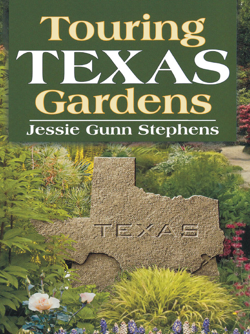 Title details for Touring Texas Gardens by Jessie Gunn Stephens - Available
