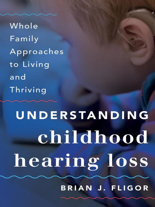 Title details for Understanding Childhood Hearing Loss by Brian J. Fligor - Available