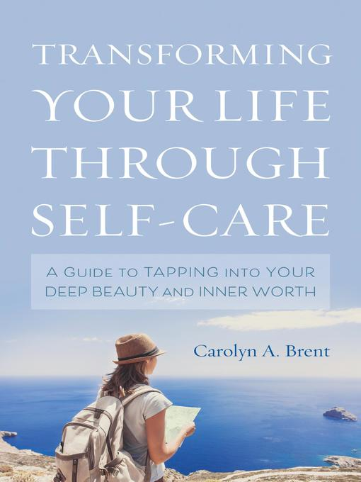 Title details for Transforming Your Life through Self-Care by Carolyn A. Brent - Available