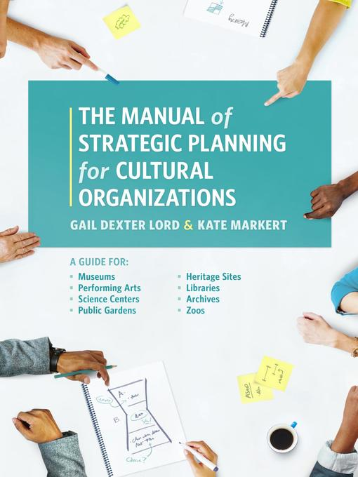 Title details for The Manual of Strategic Planning for Cultural Organizations by Gail Dexter Lord - Available