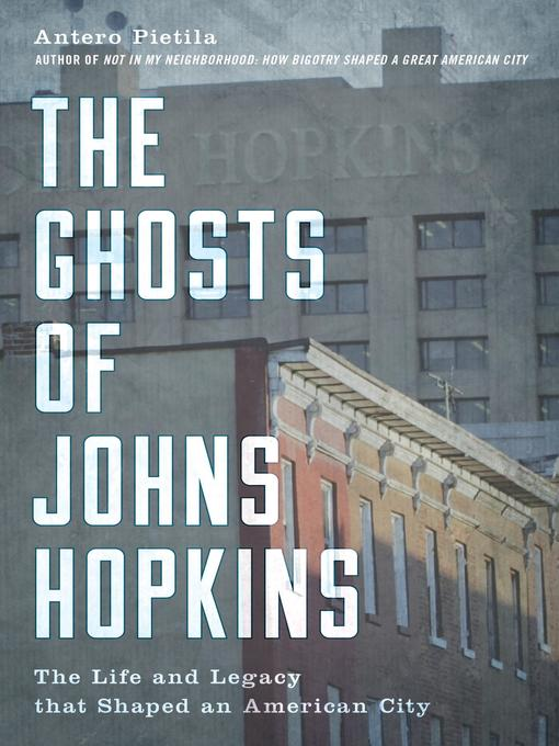 Title details for The Ghosts of Johns Hopkins by Antero Pietila - Available