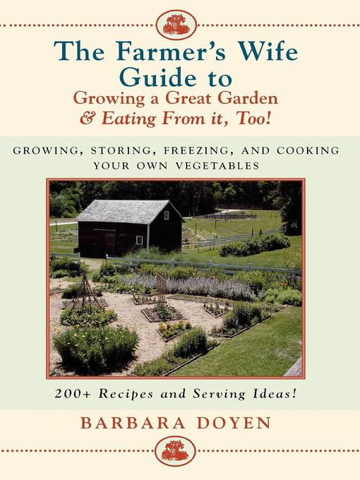 Title details for The Farmer's Wife Guide To Growing A Great Garden And Eating From It, Too! by Barbara Doyen - Available