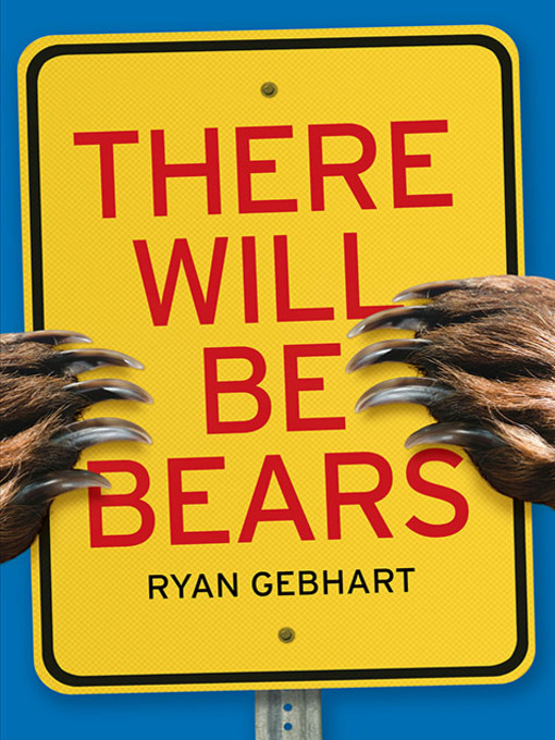 Title details for There Will Be Bears by Ryan Gebhart - Available