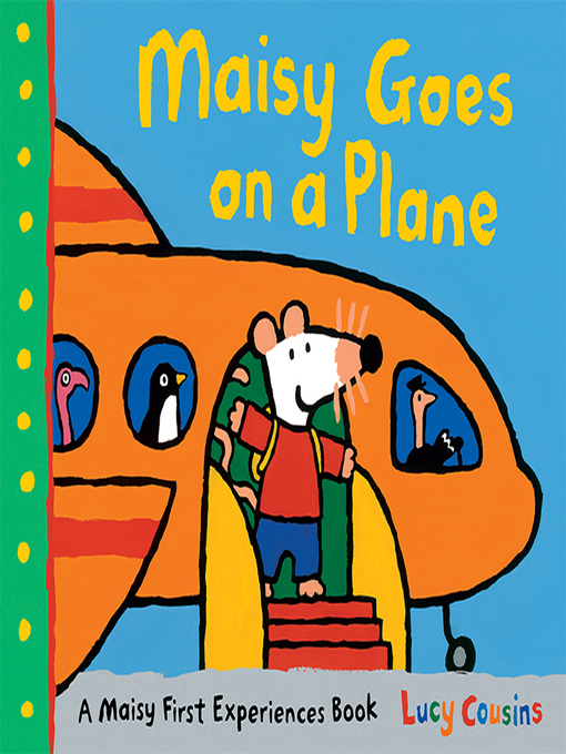Title details for Maisy Goes on a Plane by Lucy Cousins - Wait list