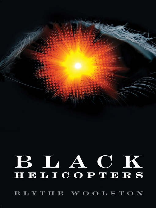 Title details for Black Helicopters by Blythe Woolston - Available