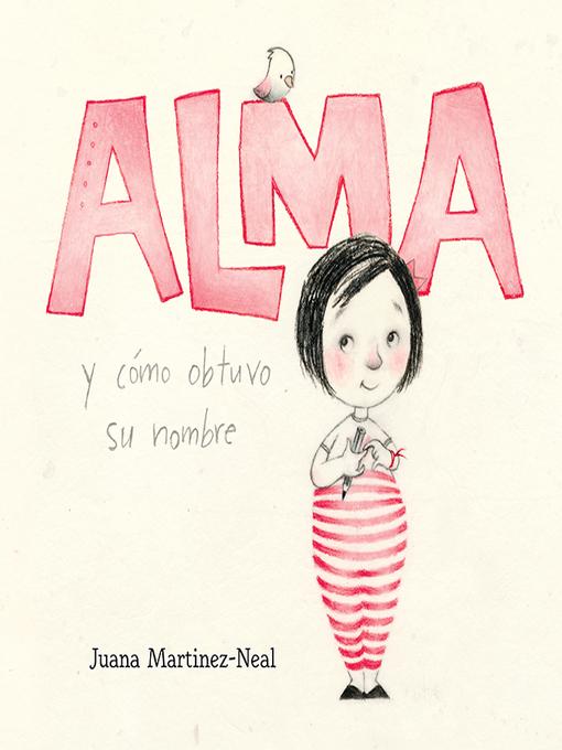 Title details for Alma y cómo obtuvo su nombre by Juana Martinez-Neal - Available