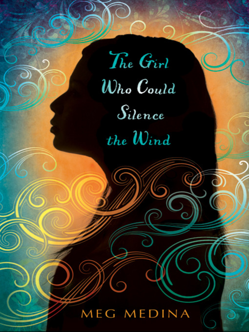 Title details for The Girl Who Could Silence the Wind by Meg Medina - Available