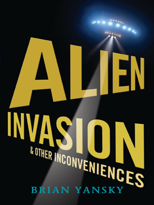 Title details for Alien Invasion and Other Inconveniences by Brian Yansky - Available