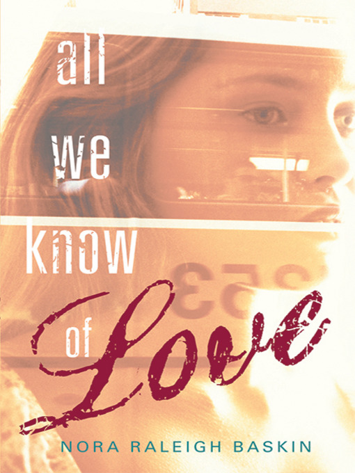 Title details for All We Know of Love by Nora Raleigh Baskin - Available
