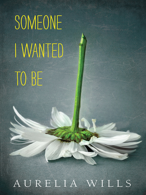 Title details for Someone I Wanted to Be by Aurelia Wills - Available