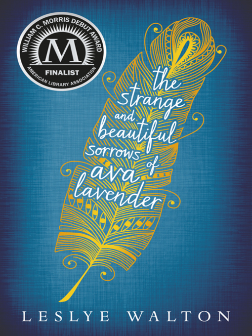Title details for The Strange and Beautiful Sorrows of Ava Lavender by Leslye Walton - Available