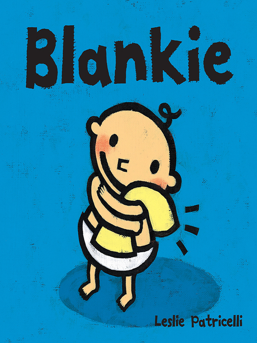 Title details for Blankie by Leslie Patricelli - Available