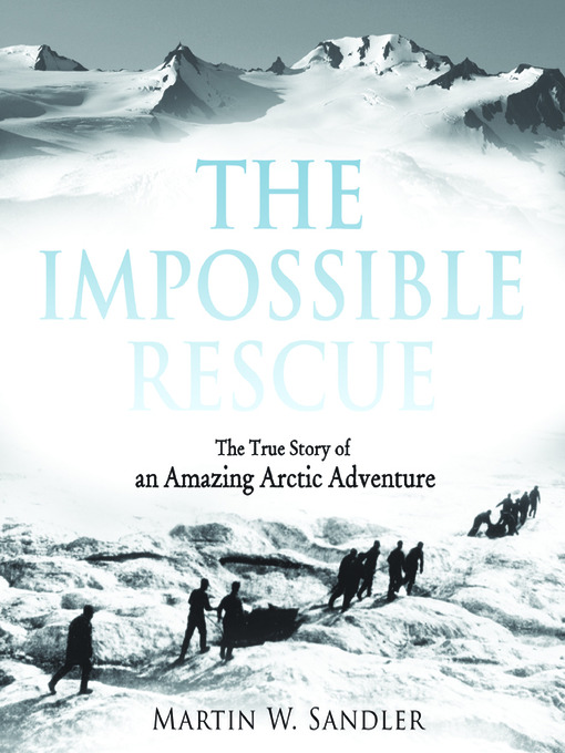 Title details for The Impossible Rescue by Martin W. Sandler - Wait list