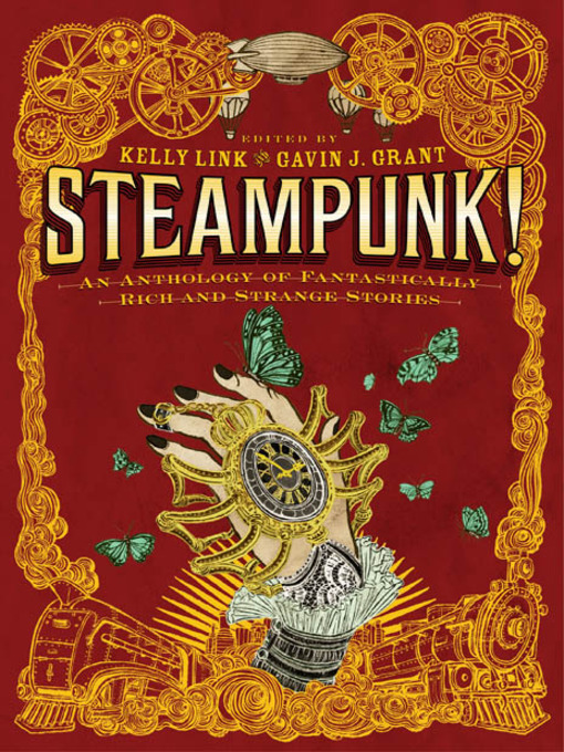 Title details for Steampunk! an Anthology of Fantastically Rich and Strange Stories by Gavin J. Grant - Available