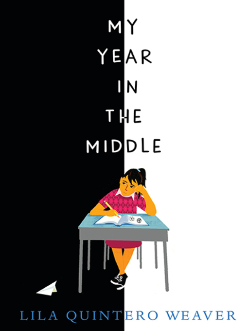 Title details for My Year in the Middle by Lila Quintero Weaver - Available