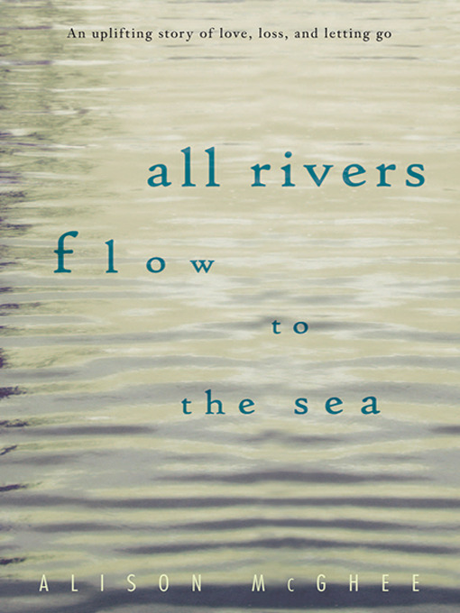 Title details for All Rivers Flow to the Sea by Alison McGhee - Available