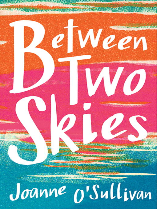 Title details for Between Two Skies by Joanne O'Sullivan - Wait list
