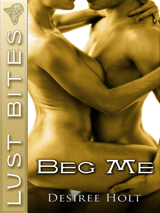 Title details for Beg Me by Desiree Holt - Available