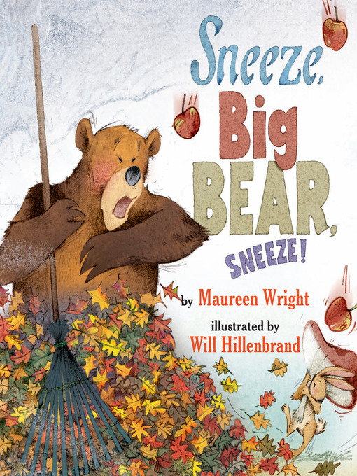 Title details for Sneeze, Big Bear, Sneeze! by Maureen Wright - Available