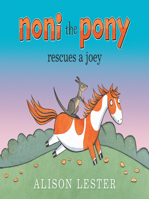 Title details for Noni the Pony Rescues a Joey by Alison Lester - Available