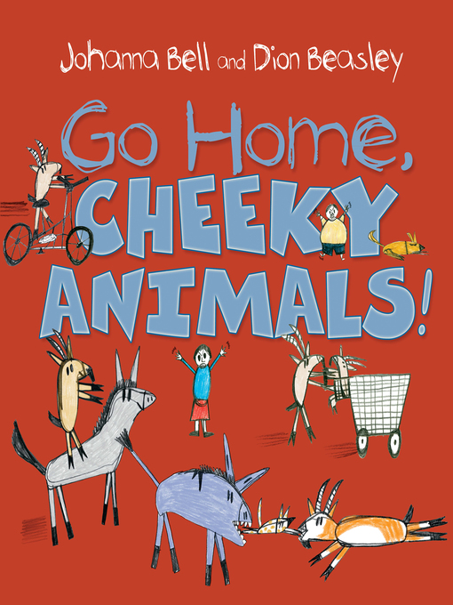 Title details for Go Home, Cheeky Animals! by Johanna Bell - Available