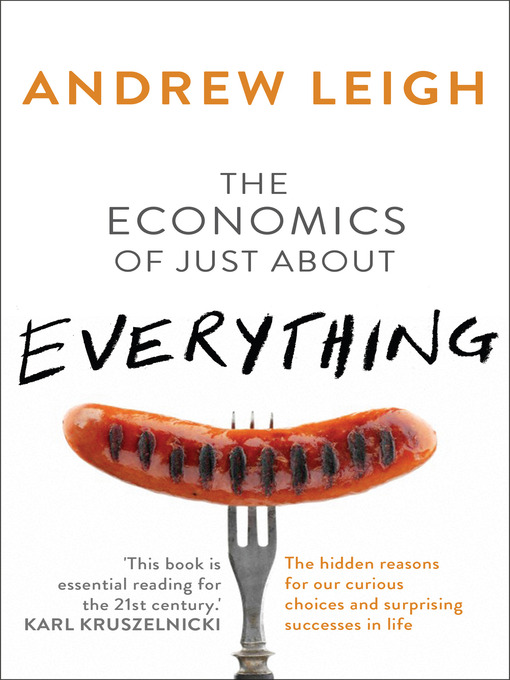Title details for The Economics of Just About Everything by Andrew Leigh - Available