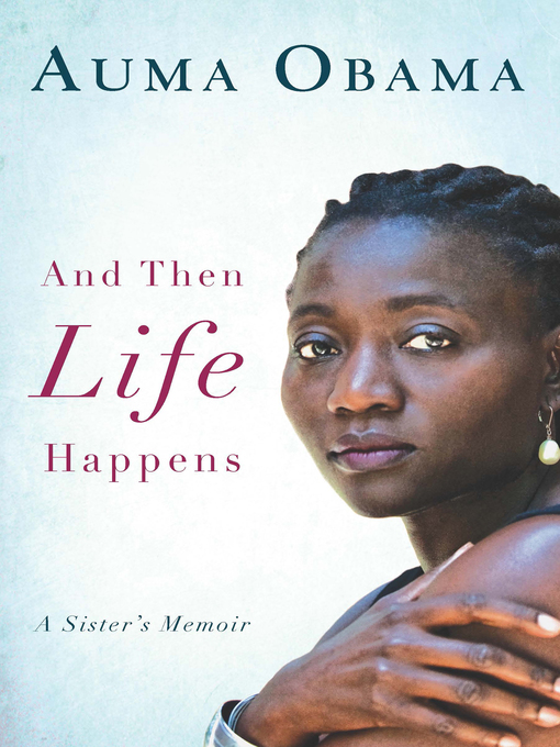 Title details for And Then Life Happens by Auma Obama - Available
