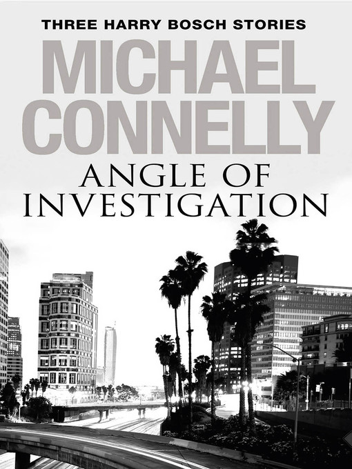 Title details for Angle of Investigation by Michael Connelly - Wait list