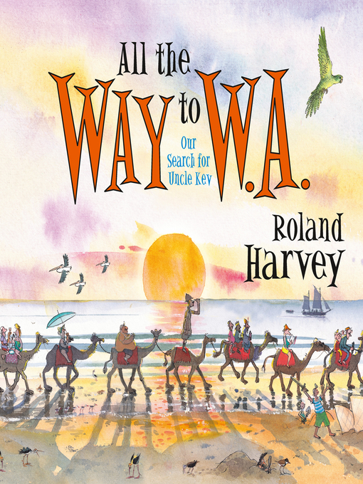 Title details for All the Way to W.A. by Roland Harvey - Available