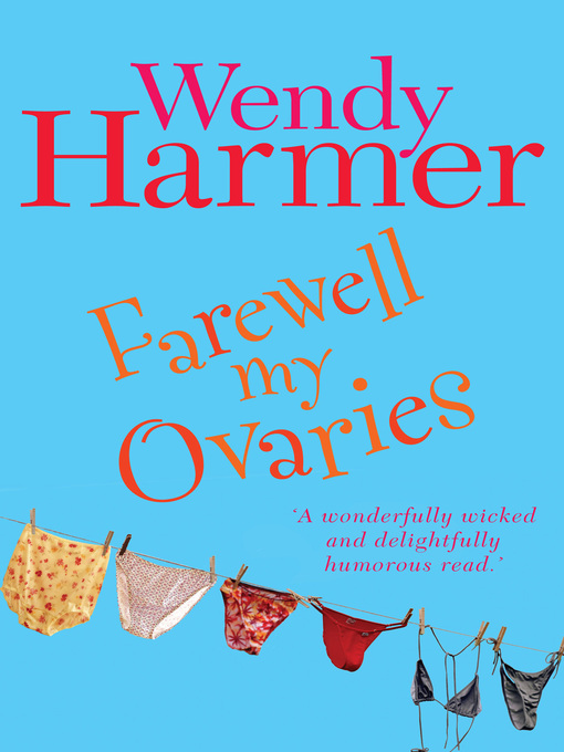 Title details for Farewell My Ovaries by Wendy Harmer - Available