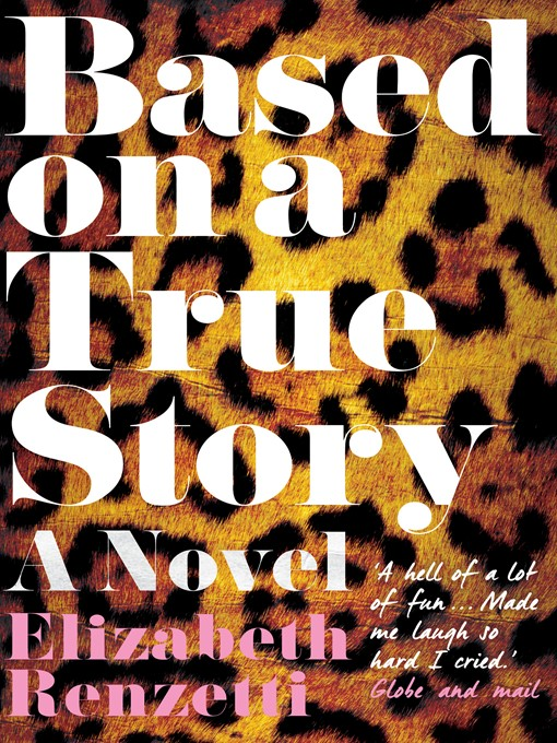 Title details for Based on a True Story by Elizabeth Renzetti - Available
