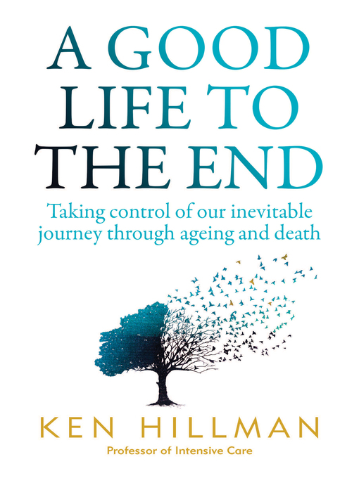 Title details for A Good Life to the End by Ken Hillman - Available