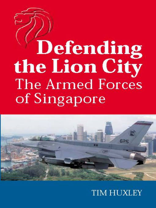 Title details for Defending the Lion City by Tim Huxley - Available