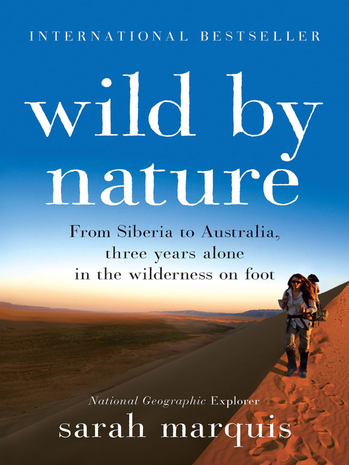 Wild by nature : from Siberia to Australia, three years alone in the wilderness on foot