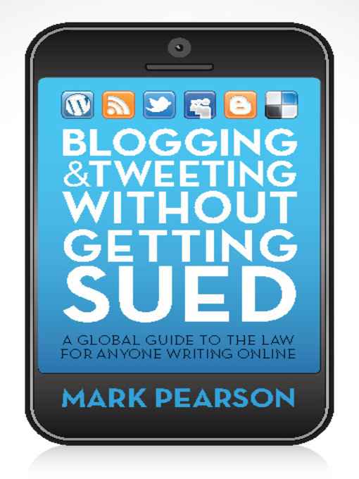 Title details for Blogging and Tweeting without Getting Sued by Mark Pearson - Wait list