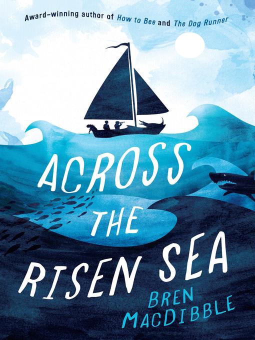 Title details for Across the Risen Sea by Bren MacDibble - Wait list