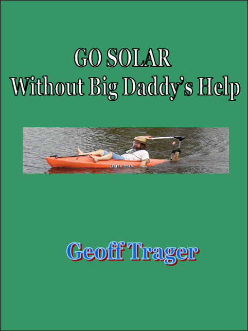 Title details for Go Solar Without Big Daddy's Help by Geoffrey Crossland Trager - Available