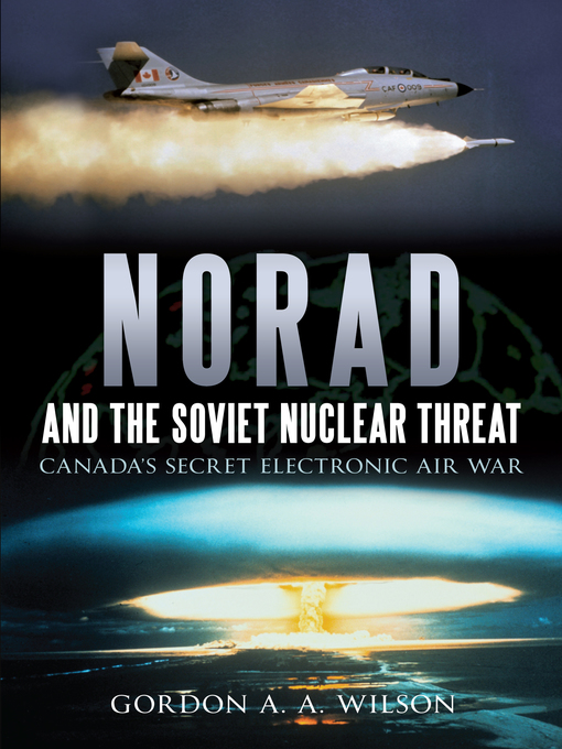 Title details for NORAD and the Soviet Nuclear Threat by Gordon A.A. Wilson - Available